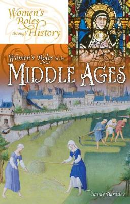 Women's Roles in the Middle Ages By Bardsley, Sandy