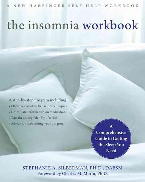 The Insomnia Workbook By Silberman, Stephanie A., Ph.D./ Morin, Charles M. (FRW)